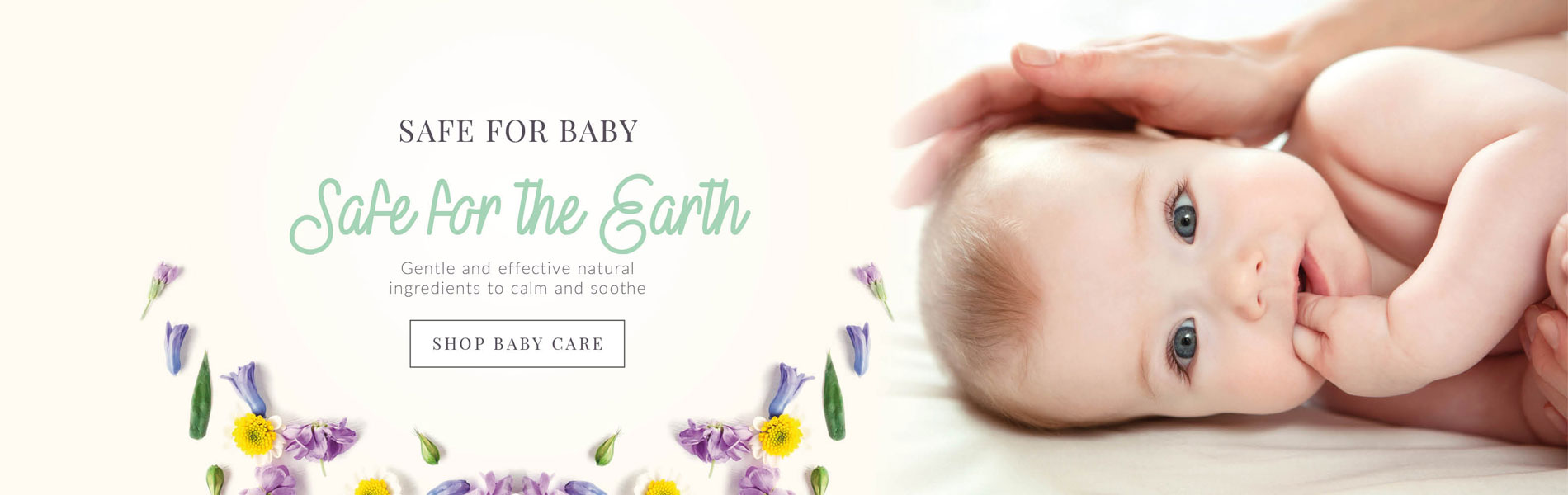 Safe For Baby Safe For Earth Gentle and effective natural ingredients to calm and soothe