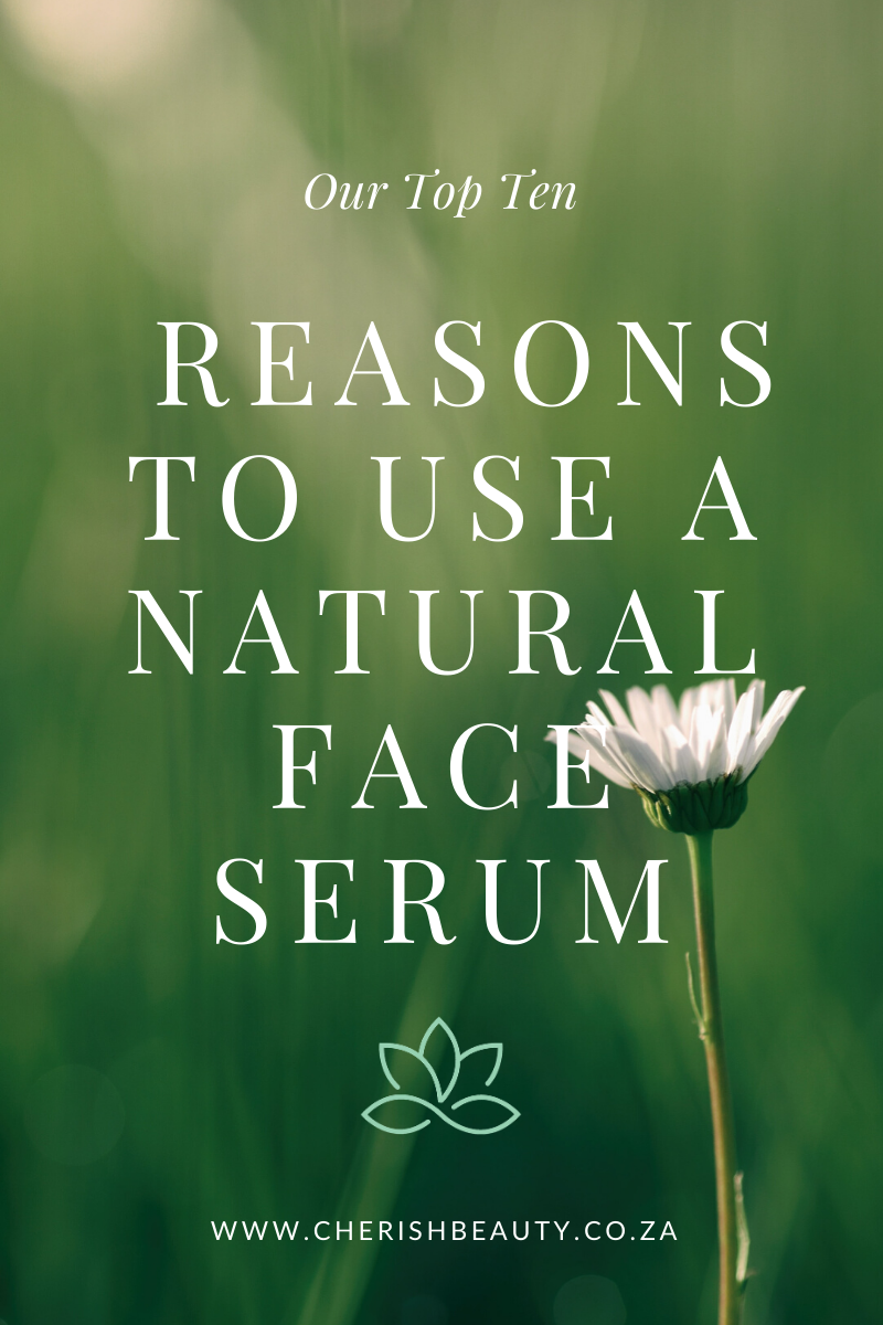 Top Ten Reasons to use Natural Face Serum